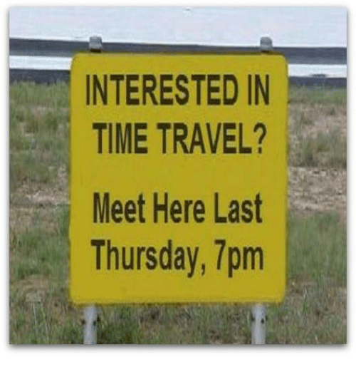 interested-in-time-travel-meet-here-last-thursday-7pm-18573340.png
